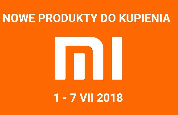 Nowe produkty Xiaomi 1 - 7 lipca 2018